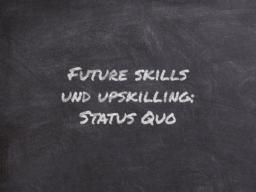 Future skills und upskilling: Status Quo